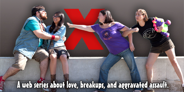 X: The Web Series - a comedy about love, breakups, and aggravated assault. Premieres February 12th.